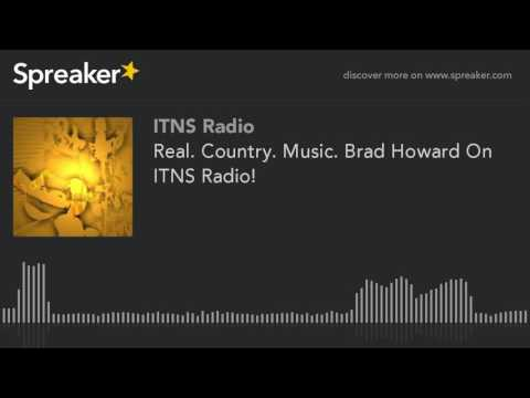 Real. Country. Music. Brad Howard On ITNS Radio! (part 1 of 4)