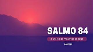 SALMO 84 - PARTE 02 | Pr. Judson Vasconcelos