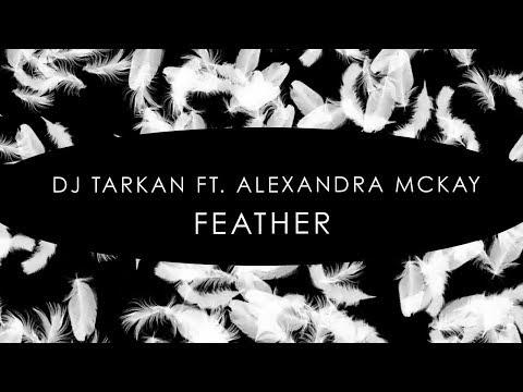 DJ Tarkan feat. Alexandra McKay: Feather (Original Mix) [The Sound Of Everything]