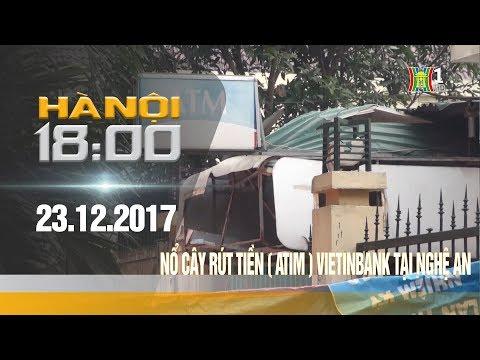 Hà Nội 18H00   23.12.2017   Nổ cây rút tiền ATM - Vietinbank tại Nghệ An   Foci