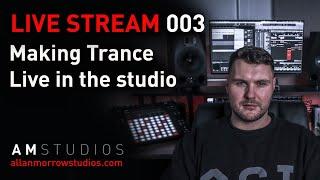 Live Stream 003 - Trance Production Stream  - Making Trance