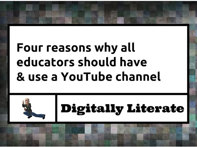 Four reasons why all educators should have & use a YouTube channel