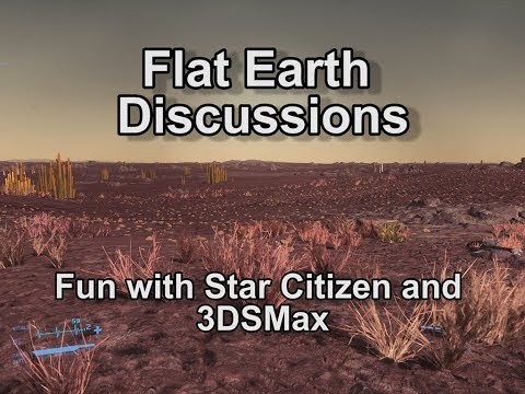 Fun with Star Citizen and 3DS Max | Flat Earth Discussion thumbnail