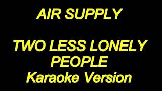 Air Supply - Two Less Lonely People (Karaoke Lyrics) NEW!!
