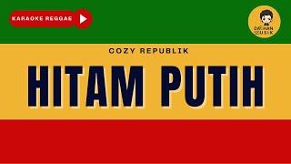 HITAM PUTIH - Cozy Republik (Karaoke Reggae Version) By Daehan Musik