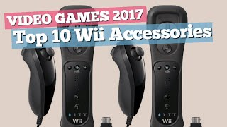 Top 10 Wii Accessories Collection // Video Games 2017