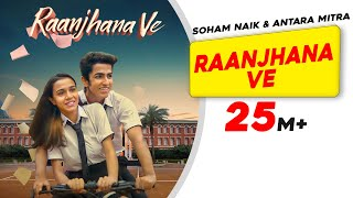 Raanjhana Ve - Antara Mitra - Soham Naik - Uddipan - Sonu - Latest Hindi Love Songs 2021