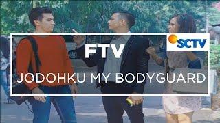 FTV SCTV - Jodohku My Bodyguard