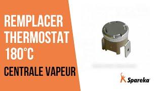 Comment réparer votre centrale vapeur - Remplacer le thermostat 180°C ?