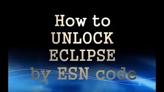 How to Unlock ECLIPSE by ESN code