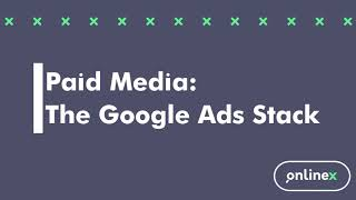 Paid Media: The Google Ads Stack