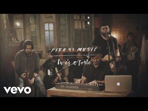 Pier49 Music – Tu És a Fonte
