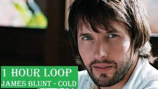 [1 HOUR LOOP] James Blunt - Cold