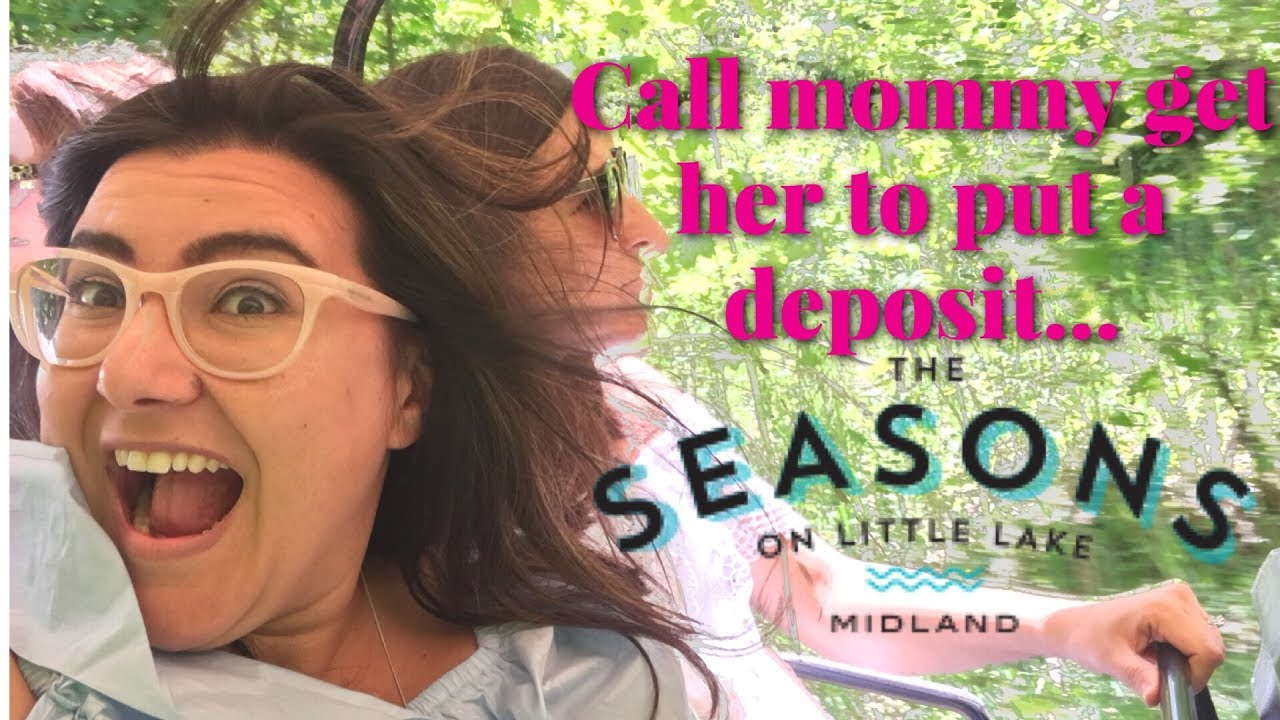 Call Mommy get her to put a deposit on Seasons Little Lake!