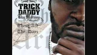 TRICK DADDY- THESE ARE THE DAYZ.