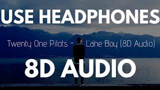 Twenty One Pilots - Lane Boy   (8D AUDIO)