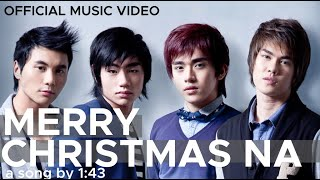 MERRY CHRISTMAS NA by 1:43 (Official Music Video- Awit Awards Nominee for Best Christmas Recording)