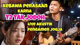 Download Sampe Kebawa Perasaan - Tak Jodoh T2 Live Akustik Musisi Jogja Project