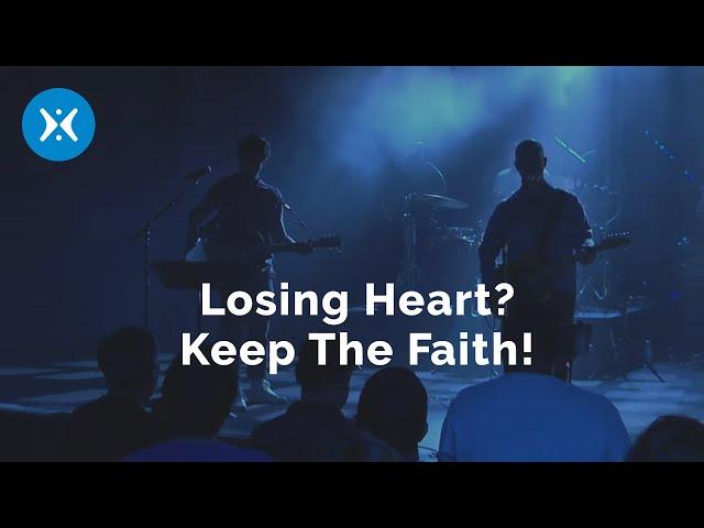 Don't Lose Heart, Keep the faith