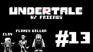 [Papyrus' Pro Dating Tips!] Undertale w/ Friends! Ep. 13!