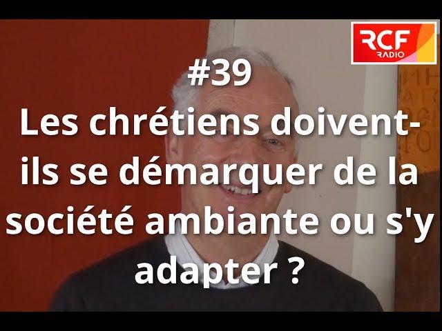 #39 - Les chrétiens doivent-ils se démarquer de la société ambiante ou s'y adapter ?