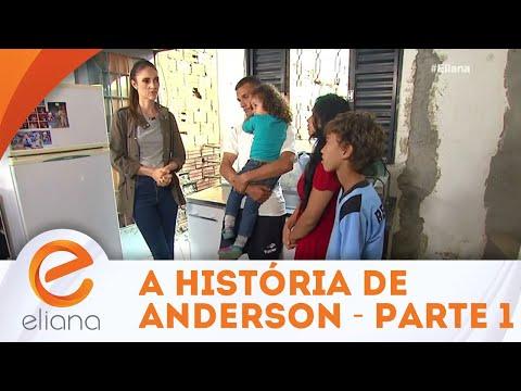A história de Anderson - Parte 1 | Programa Eliana (02/09/18)