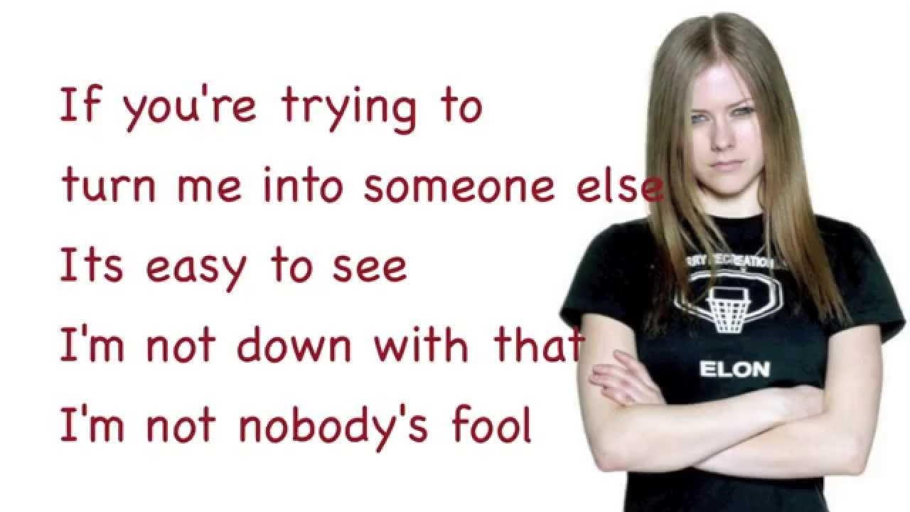 Avril Lavigne Nobody S Fool Lyrics Youtube Arista had wanted to give avril a certain image that she was not comfortable with and just wanted to show. avril lavigne nobody s fool lyrics