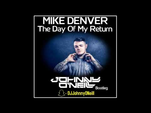 Mike Denver - The Day Of My Return (Johnny O'Neill Bootleg)