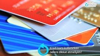 Kredi kartı kullanırken nelere dikkat etmeliyim?