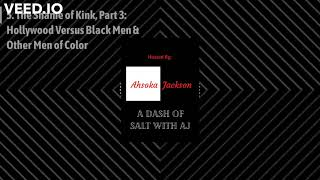 Download 5. The Shame of Kink, Part 3: Hollywood Versus Men of Color | A Dash of Salt with AJ Podcast