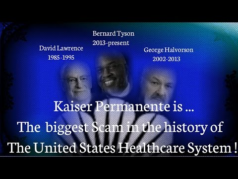 Kaiser Permanente CEOs, States and Federal Health Systems Scamming Patients  for 60 years.
