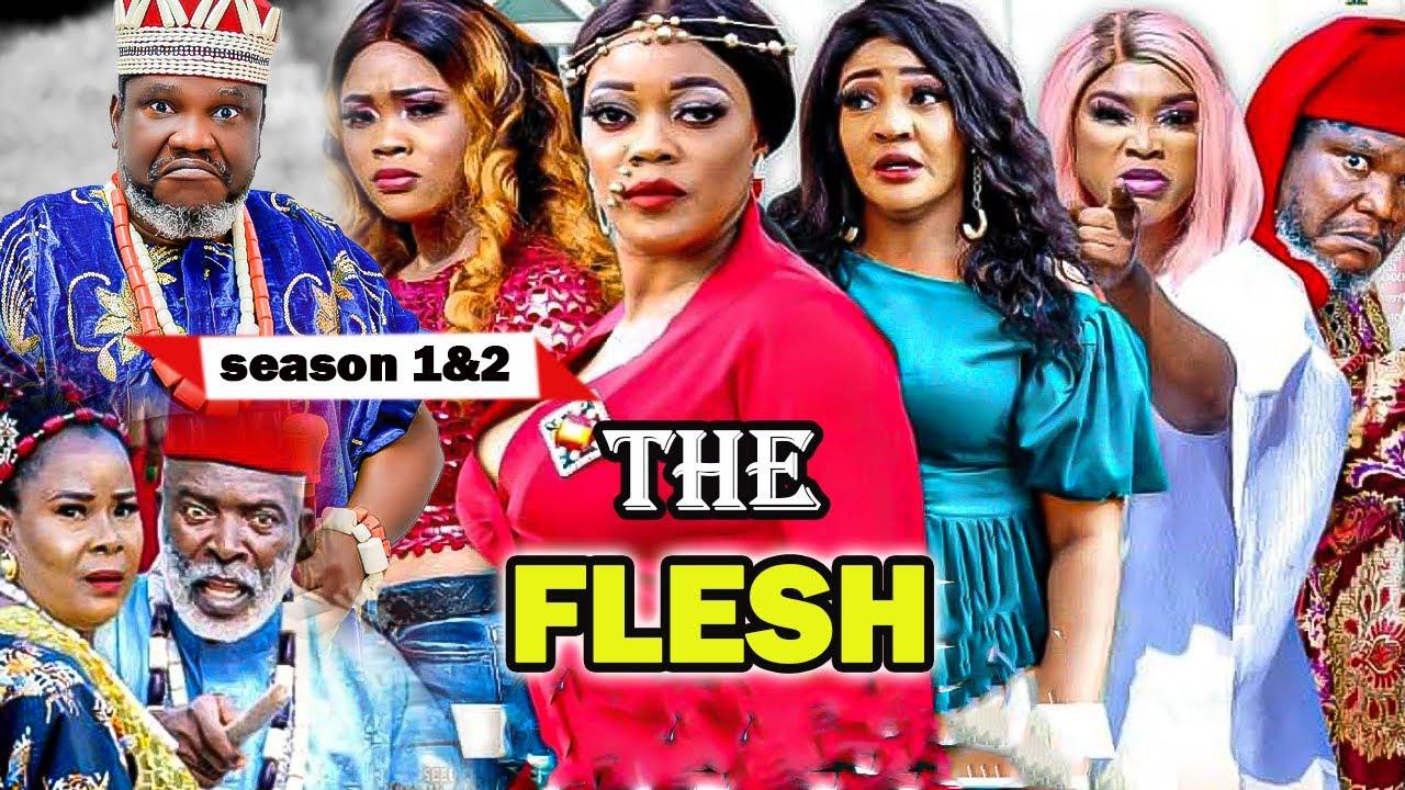 Download THE FLESH SEASON 1&2 {NEW TRENDING MOVIE} UGEZU J UGEZU EVE ESIN CHIOMA NWAOHA LATEST NIGERIAN MOVIE