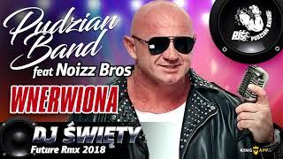Pudzian Band -Wnerwiona  (Dj.Święty Future Rmx 2018)