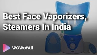 8 Best Face Vaporizers, Steamers In India 2018 With Price