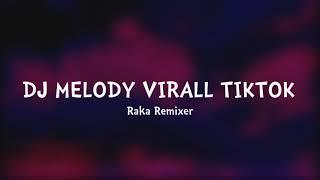 DJ MELODY VIRALL TIKTOK - (Raka Remixer Remix)