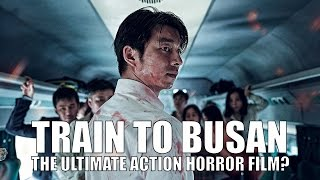 Train to Busan: The Ultimate 'Action-Horror' Film?