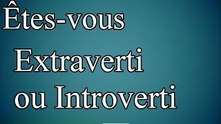 Test personnalité MBTI : Êtes-vous introverti ou extraverti