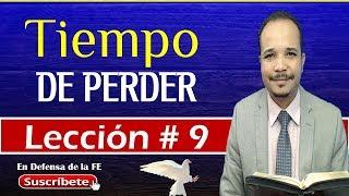 Tiempo de perder - Lección 9 - Escuela sabática 2019 - Natanael Valoyes