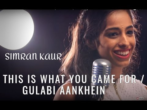 This Is What You Came For / Gulabi Aankhein | MASHUP | Cover by Simran Kaur