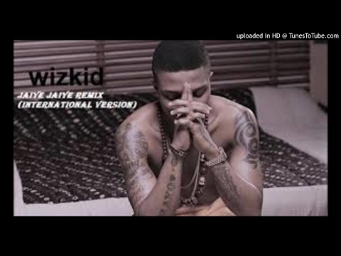 Wizkid - Jaiye Jaiye Remix (International version)