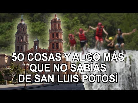 50 Cosas y algo más que no sabias San Luis Potosí