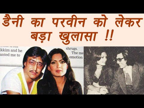 Danny Denzongpa REVEALS all about Parveen Babi and his relationship | FilmiBeat