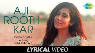 Aji Rooth Kar Ab Kahan Jaiyega Lyrical Jonita Gandhi Keba Jeremiah