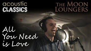 All You Need is Love by the Beatles   Acoustic Version by the Moon Loungers