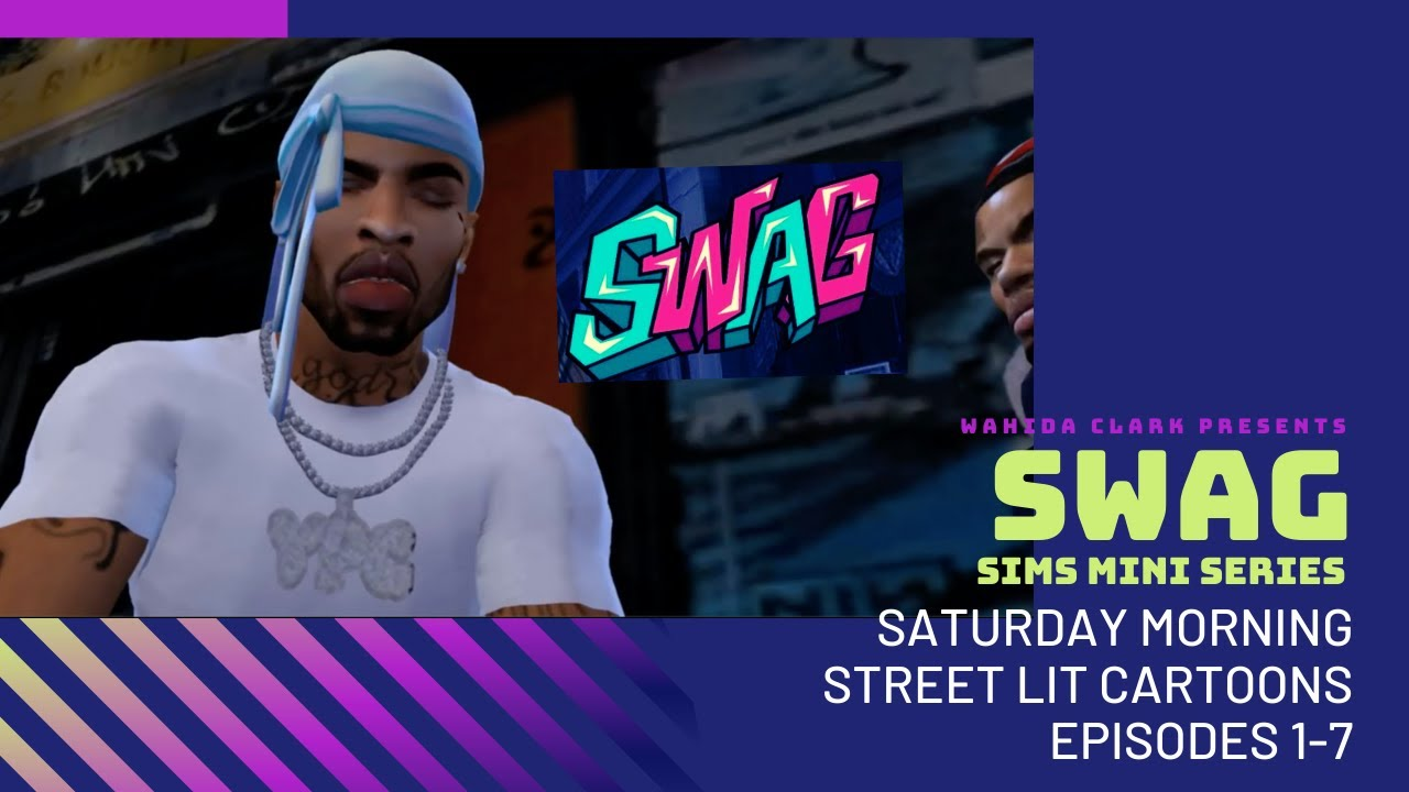Download SWAG: A Sims Mini-Series (Episodes 1-7) 💥 Saturday Morning Street Lit Cartoons with Wahida Clark