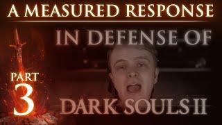 "RE: ""In Defense of Dark Souls 2"" - A Measured Response - Part 3"