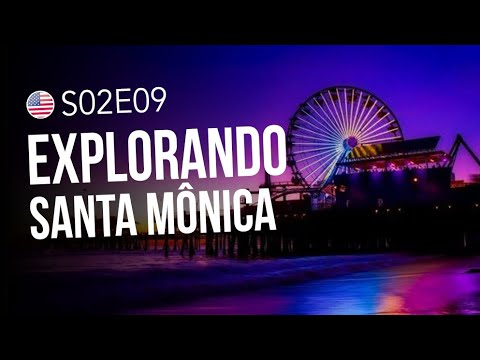 EXPLORANDO LOS ANGELES: SANTA MÔNICA E MALIBU - Diário de Viagem - Episódio 7