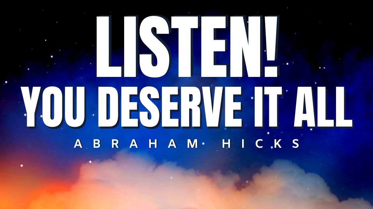Abraham Hicks | LISTEN! You Deserve It ALL | Law Of Attraction (LOA)