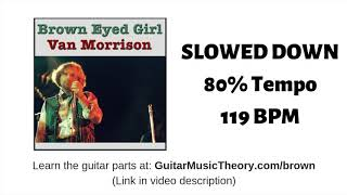 Brown Eyed Girl Slowed Down 80% Tempo 119 BPM