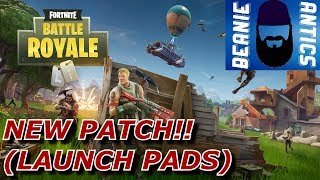 NEW PATCH!!! (LAUNCH PADS) - Fortnite Battle Royale